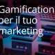 Gamification per il tuo marketing